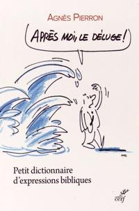 Après moi, le déluge !- Petit dictionnaire d'expressions bibliques - Agnès Pierron pdf epub