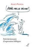 Agnès Pierron - Après moi, le déluge ! - Petit dictionnaire d'expressions bibliques.
