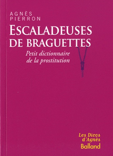 Agnès Pierron - Escaladeuses de braguettes - Petit dictionnaire de la prostitution.