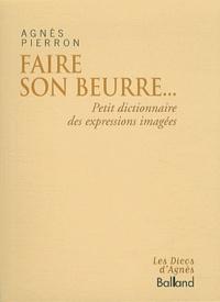 Agnès Pierron - Faire son beurre... - Dictionnaire des expressions imagées.