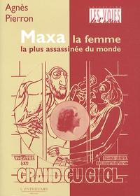 Agnès Pierron - Maxa, la femme la plus assassinée du monde.