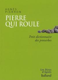 Agnès Pierron - Pierre qui roule... - Petit dictionnaire des proverbes.