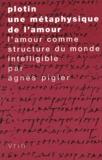 Agnès Pigler - Plotin, une métaphysique de l'amour. - L'amour comme structure du monde intelligible.