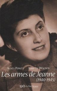 Agnès Poncet - Les armes de Jeanne (1940-1945).