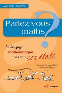 Agnès Rigny et Pierre Lopez - Parlez-vous maths ? - Le langage mathématique dans tous ses états.
