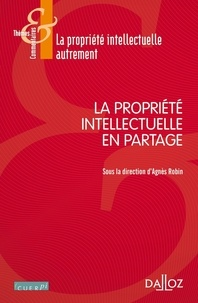 Agnès Robin - La propriété intellectuelle en partage - La propriété intellectuelle autrement.