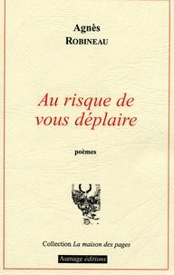 Agnès Robineau - Au risque de vous déplaire.