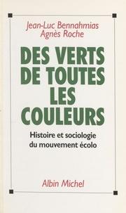 Agnès Roche et Jean-Luc Bennahmias - Des Verts de toutes les couleurs - Histoire et sociologie du mouvement écolo.