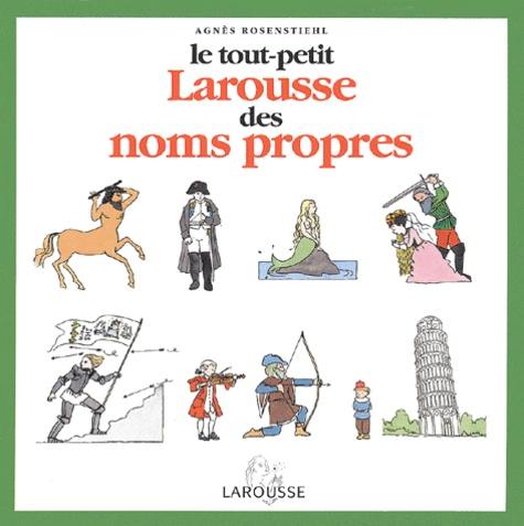 Agnès Rosenstiehl - Le tout-petit Larousse des noms propres.