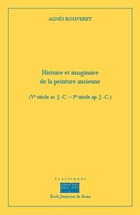 Histoire et imaginaire de la peinture ancienne (Ve siècle av. J-C-1er siècle ap. J-C) - Agnès Rouveret |