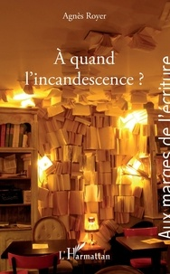 Agnès Royer - A quand l'incandescence ?.