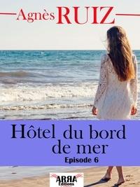 Agnès Ruiz - Hôtel du bord de mer, épisode 6 (Avant-dernier épisode).