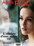 Agnès Ruiz - L'ombre d'une autre vie, épisode 7 (avant-dernier épisode).