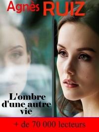 Agnès Ruiz - L'ombre d'une autre vie.