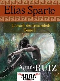 Agnès Ruiz - L'oracle des trois soleils, tome 1 (Elias Sparte).