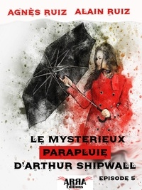 Agnès Ruiz et Alain Ruiz - Le mystérieux parapluie d'Arthur Shipwall, épisode 5 (Arthur Shipwall).