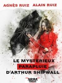 Agnès Ruiz et Alain Ruiz - Le mystérieux parapluie d'Arthur Shipwall.