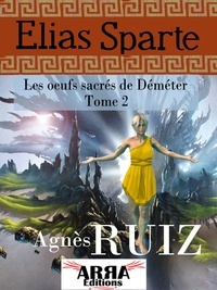 Agnès Ruiz - Les œufs sacrés de Déméter, tome 2 (Elias Sparte).