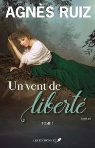 Agnès Ruiz - Un vent de liberté T.1.