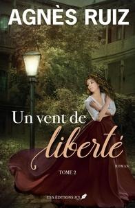 Agnès Ruiz - Un vent de liberté  : Un vent de liberté T.2.