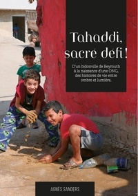 Agnès Sanders - Tahaddi, sacré défi ! - D'un bidonville de Beyrouth à la naissance d'une ong, des histoires de vie entre ombre et lumière.
