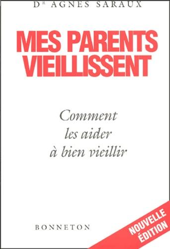 Agnès Saraux - Mes parents vieillissent - Comment les aider à bien vieillir.