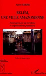 Agnès Serre - Bélem, une ville amazonienne - Aménagement du territoire et organisations populaires.