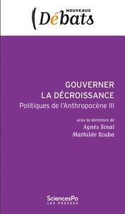 Agnès Sinaï et Mathilde Szuba - Gouverner la décroissance - Politiques de l'Anthropocène III.