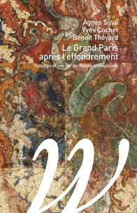 Agnès Sinaï et Yves Cochet - Le Grand Paris après l'effondrement - Pistes pour une Ile-de-France biorégionale.
