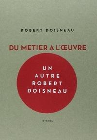 Agnès Sire et Jean-François Chevrier - Robert Doisneau - Du métier à l'oeuvre.