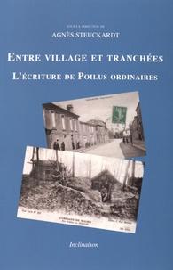 Agnès Steuckardt - Entre village et tranchées - L'écriture de Poilus ordinaires.