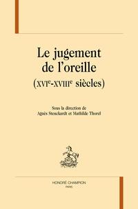 Agnès Steuckardt et Mathilde Thorel - Le jugement de l'oreille (XVIe-XVIIIe siècles).