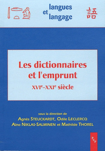 Agnès Steuckardt et Odile Leclercq - Les dictionnaires et l'emprunt (XVIe-XXIe siècle).