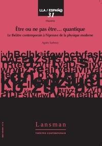 Agnès Surbézy - Etre ou ne pas être quantique - Le théâtre contemporain à l'épreuve de la physique moderne.