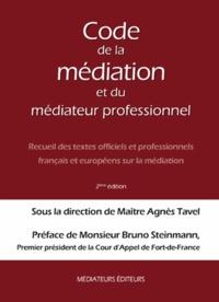 Agnès Tavel - Code de la médiation et du médiateur professionnel - Recueil des textes officiels et professionnels français et européens sur la médiation.