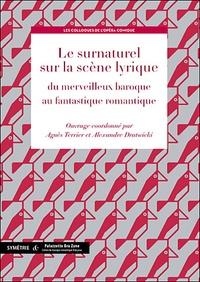 Agnès Terrier et Alexandre Dratwicki - Le surnaturel sur la scène lyrique, du merveilleux baroque au fantastique romantique.