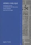 Agnès Tichit - Hébreu biblique - Grammaire de base et introduction aux fêtes juives, Textes expliqués, Exercices et corrigés.