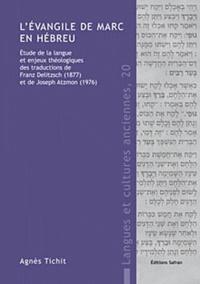 Agnès Tichit - L'évangile de Marc en hébreu - Etude de la langue et enjeux théologiques des traductions de Franz Delitzsch (1877) et de Joseph Atzmon (1976).