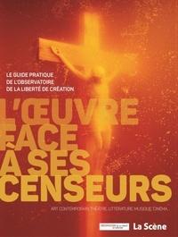 Agnès Tricoire et Daniel Véron - L'oeuvre face à ses censeurs - Le guide pratique de l'Observatoire de la liberté de création.