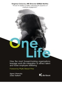 Agnes Uhereczky et Zoltan Vadkerti - One Life - How the most forward-looking organisations leverage work-life integration to attract talent and foster employee wellbeing.