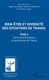 Agnès Van Daele et Catherine Hellemans - Bien-être et diversité des situations de travail - Tome 2, Santé psychologique et dynamique de travail.