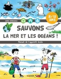 Agnès Vandewiele et Joanna Wiejak - Sauvons la mer et les océans ! - Manuel de l'apprenti écolo.
