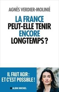 Agnès Verdier-Molinié - La France peut-elle tenir encore longtemps ?.