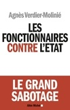 Agnès Verdier-Molinié - Les fonctionnaires contre l'Etat - Le grand sabotage.