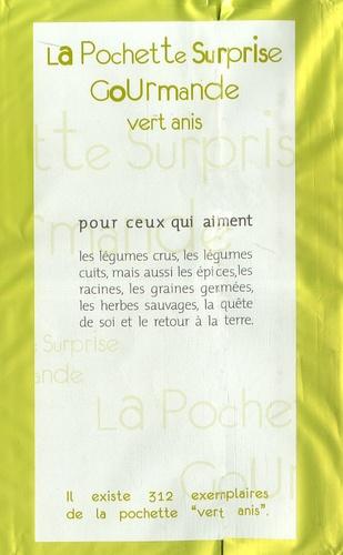 Agnès Viénot et  L'Epure - La Pochette Surprise Gourmande Vert anis - Pour ceux qui aiment, les légumes crus, les légumes cuits, mais aussi les épices, les racines, les graines germées, les herbes sauvages, la quête de soi et le retour à la terre.