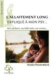 Agnès Vigouroux - L'allaitement long expliqué à mon psy - Mon généraliste, mon pédiatre, mon voisin... L'allaitement qui dure, une histoire méconnue.