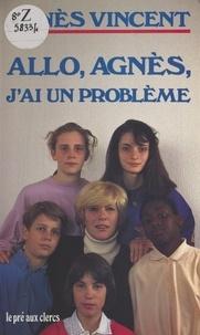 Agnès Vincent - Allô, Agnès, j'ai un problème.