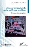 Agnès Volta et Jean-Claude Rollet - Influence socioculturelle sur la souffrance psychique - Une question de place.