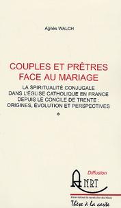 Agnès Walch - Couples et prêtres face au mariage - La spiritualité conjugale dans l'Eglise catholique en France depuis le concile de Trente : origines, évolution et perspectives.