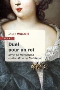Agnès Walch - Duel pour un Roi - Madame de Montespan contre Madame de Maintenon.